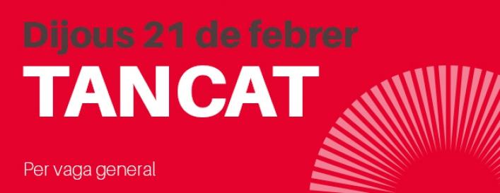 Dijous 21 de febrer, tancat per la vaga general